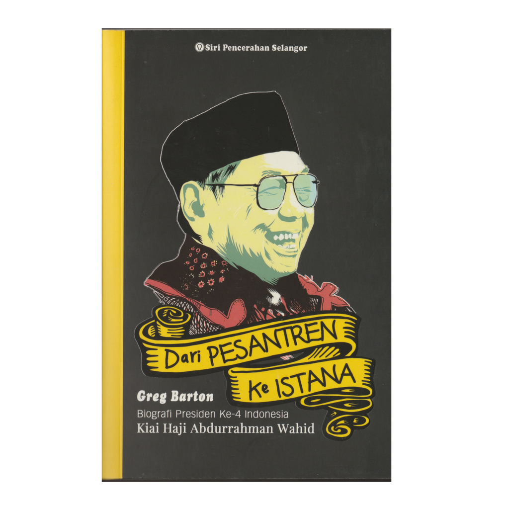 Dari Pesantren Ke Istana: Biografi Presiden ke-4 Indonesia Kiai Haji Abdurrahman Wahid Book Cover